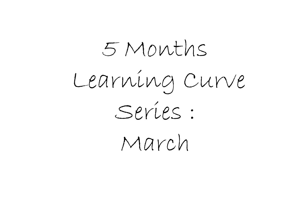 5 Months Learning curve: March
